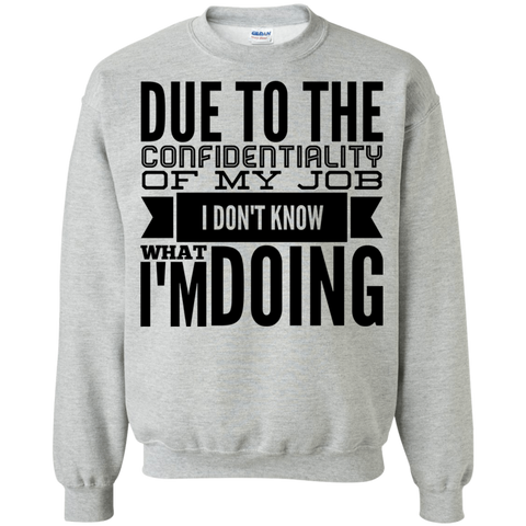 Due to confidentiality I don't know what I'm doing  Sweatshirt