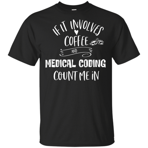 If it involves coffee and medical coding count me in .  T-Shirt