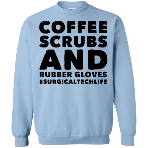 Coffee Scrubs and Rubber Gloves #surgicaltechlife  Sweatshirt