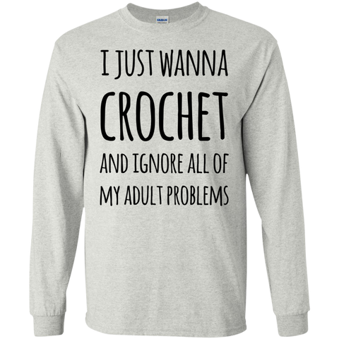 I Just wanna crochet and ignore all of my adult problems LS Tshirt