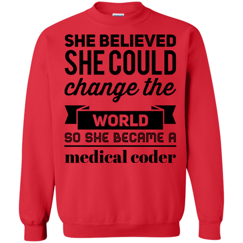 She believed she could change the world so she became a medical coder  Sweatshirt