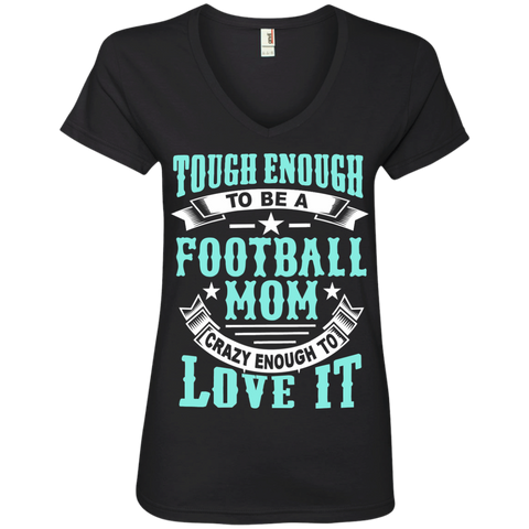 Tough Enough to be a Football Mom Crazy Enough to Love It Ladies' V-Neck Tee