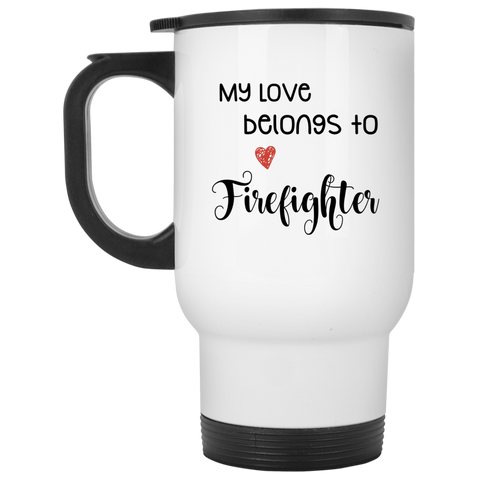 My Love belongs to Firefighter White Travel Mug