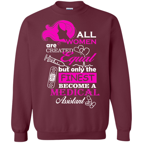 All women are created equal but only the finest become a medical assistant  Sweatshirt