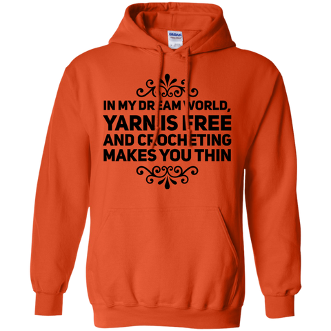 In my dream world , Yarn is free and crocheting makes you thin Hoodie