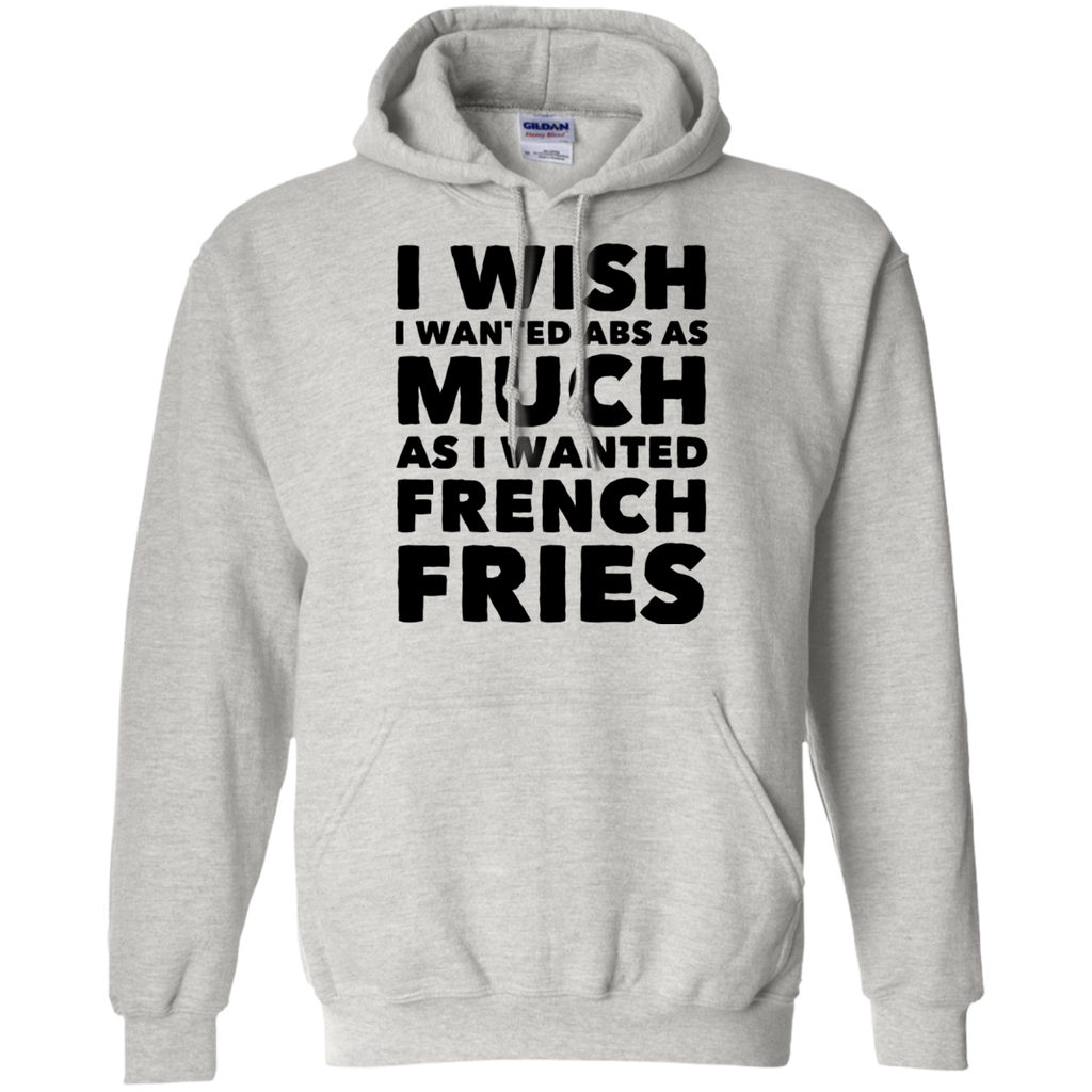 I wish i wanted abs as much as i wanted french fries  Hoodie