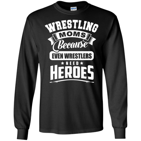 Wrestling Moms Because even wrestlers need heroes  LS   Tshirt
