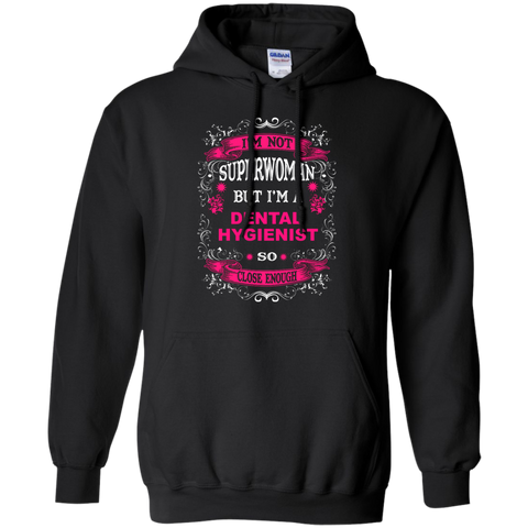 I'm not Superwoman but I'm a Dental Hygenist so close enough   Hoodie