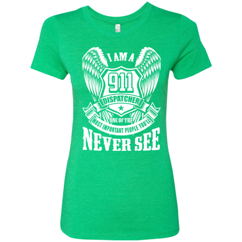 I Am a 911 Dispatcher One Of The Most Important People You'll Never See Next Level Ladies Triblend T-Shirt