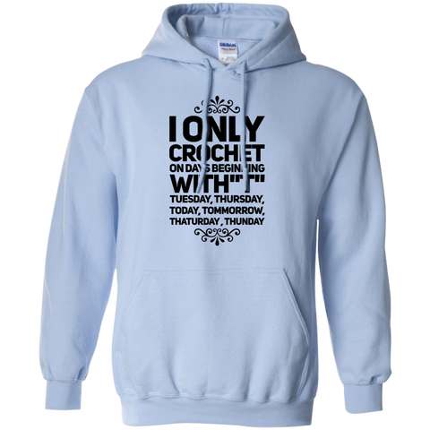 "I Only Crochet on days beginning with ' T"" Tuesday , Thursday , Today , Tommorrow , Thaturday , Thunday   Hoodie"