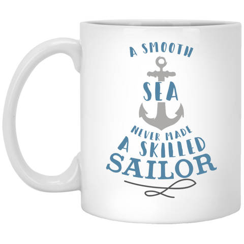 A smooth sea never made a skilled sailor  11 oz. White Mug