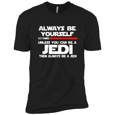 Always Be Yourself Unless You Can Be A Jedi Then Always Be A Jedi Cotton Next Level Premium Short Sleeve Tee