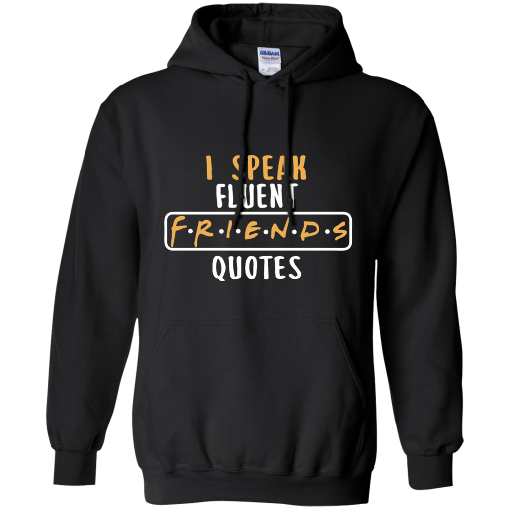 I Speak Fluent FRIENDS Quotes Pullover Hoodie 8 oz