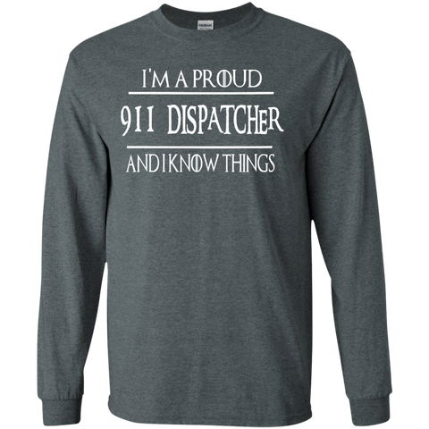 I'm a Proud  911 Dispatcher and i know things  LS   Tshirt