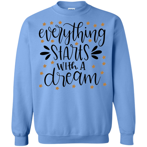 Everything starts with a dream Sweatshirt