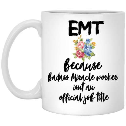 EMT because badass miracle worker isnt an official job title   11 oz. White Mug