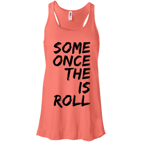 Some Once the Is Roll  Flowy Racerback Tank