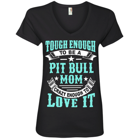 Tough enough to be a pit bull mom crazy enough to love it   V-Neck Tee