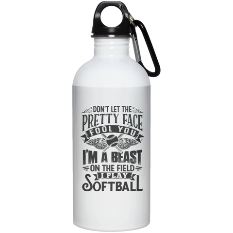 Don't Let the Pretty face Fool you I play Softball Stainless Steel Water Bottle