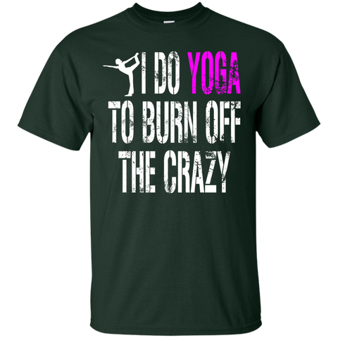 I Do Yoga to Burn Off the Crazy T-Shirt