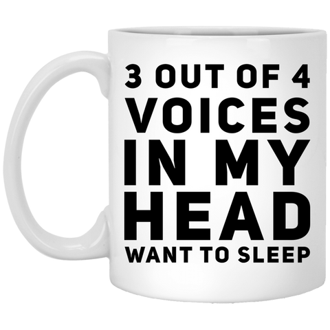 3 out of 4 voices in my head want to sleep 11 oz. White Mug