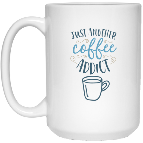 Just another coffee addict 15 oz. White Mug