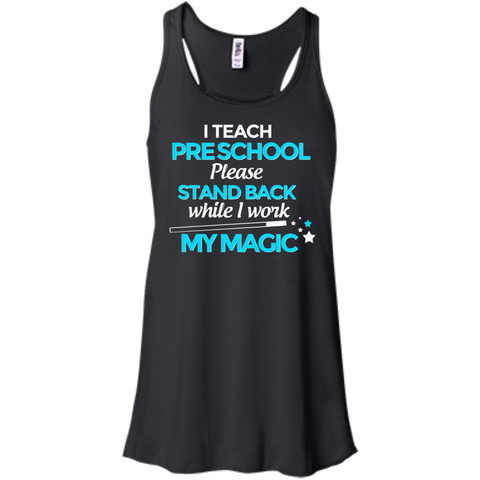 I Teach Preschool please stand back while i work my  magic Flowy Racerback Tank