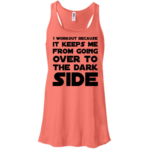 I workout because it keeps me from going over to the dark side   Flowy Racerback Tank