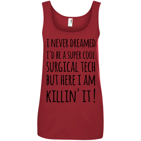 I never dreamed I'd be a super cool Surgical Tech But Here I am killin' it  Tank Top