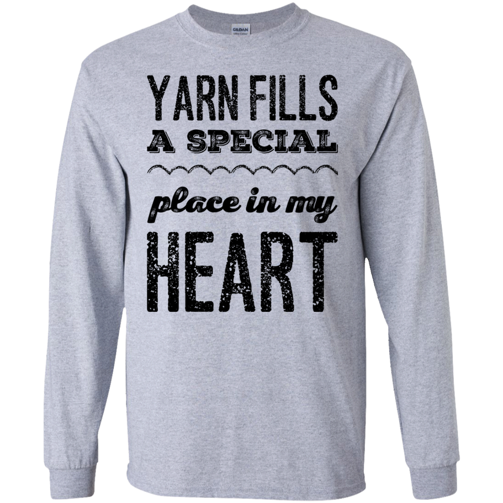 Yarn fills a special place in my heart LS Tshirt