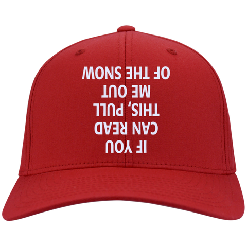 If You can read this Pull me out of the Snow Twill Cap