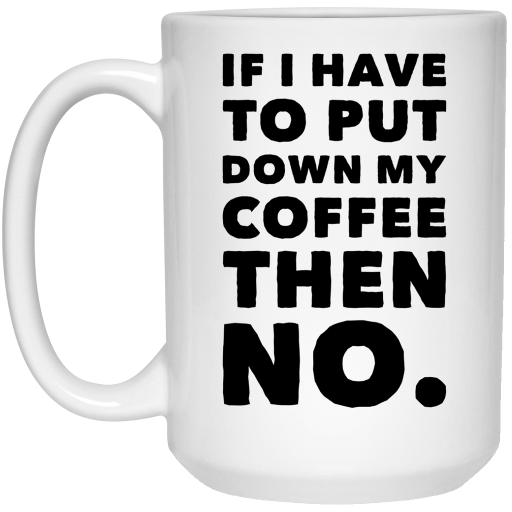 If I have to put down my coffee then NO .  Mug - 15oz