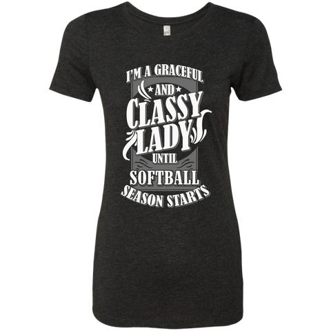 I'm a Graceful and Classy Lady until Softball Season Starts Next Level Ladies Triblend T-Shirt