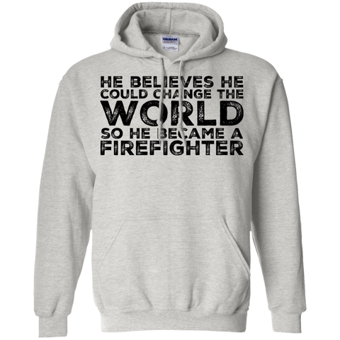He  believe he  could change the world so he  became a firefighter Hoodie