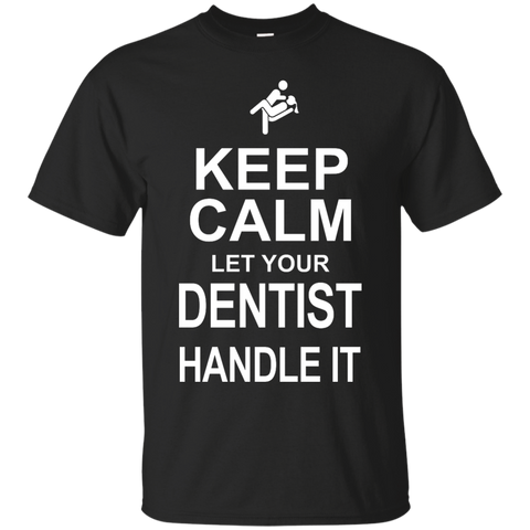 Keep Calm Let your Dentist Handle it   T-Shirt