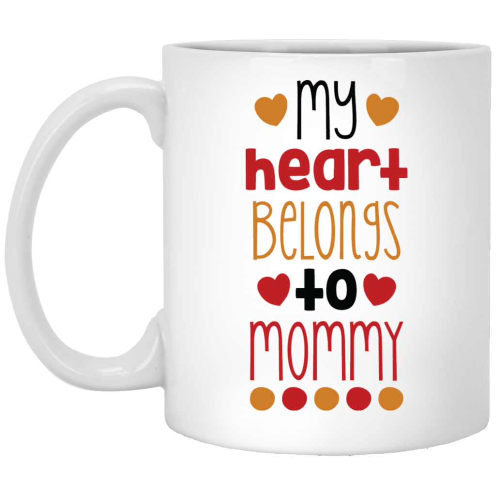 My Heart belongs to Mommy  11 oz. White Mug