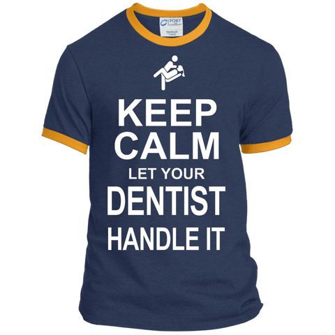 Keep Calm Let your Dentist Handle it   Ringer Tee