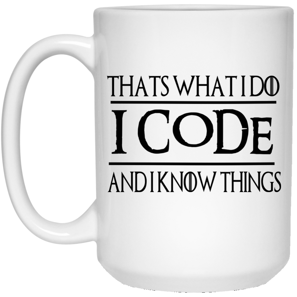 That's what i do i code and i know things Mug - 15oz