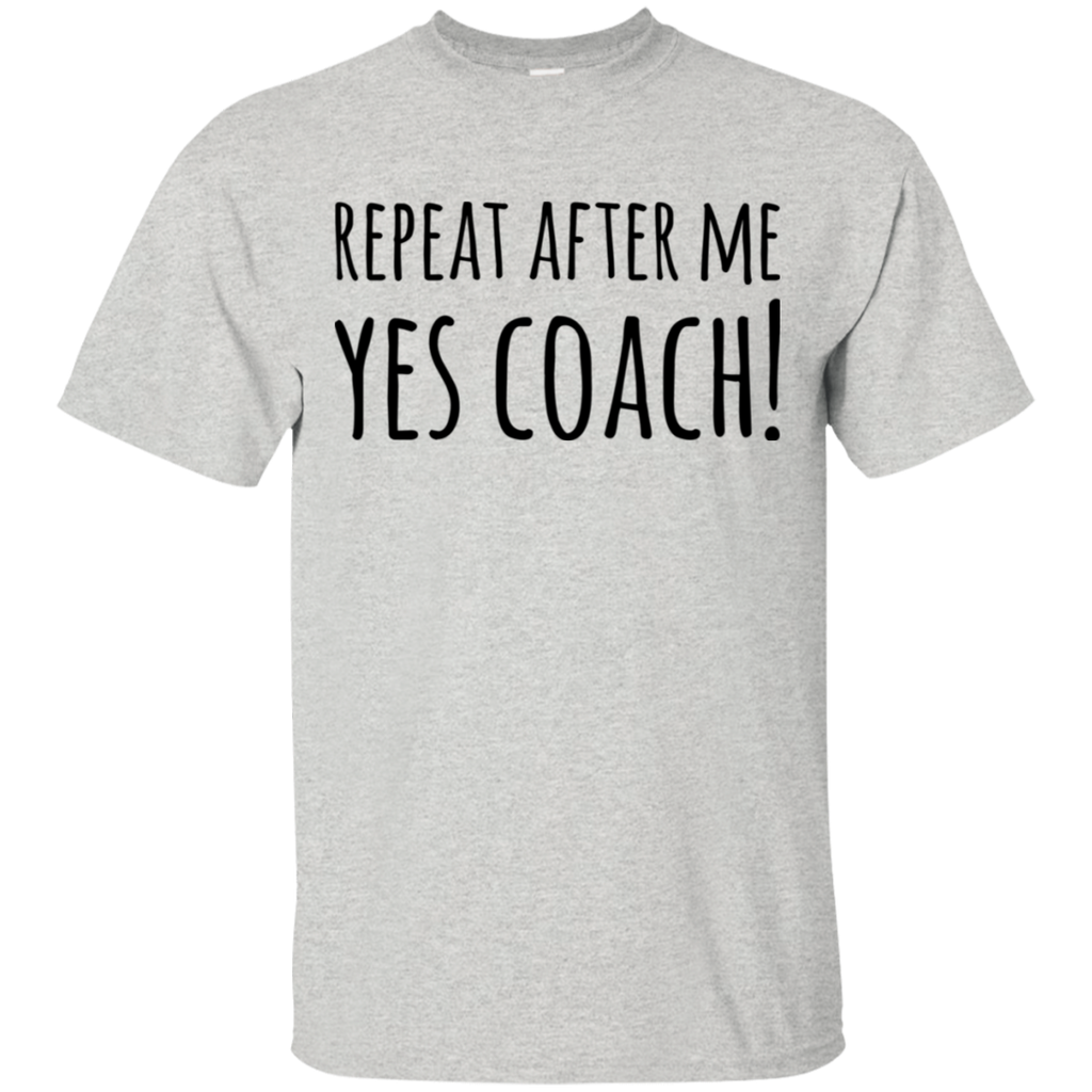 Repeat after me  Yes Coach !   T-Shirt