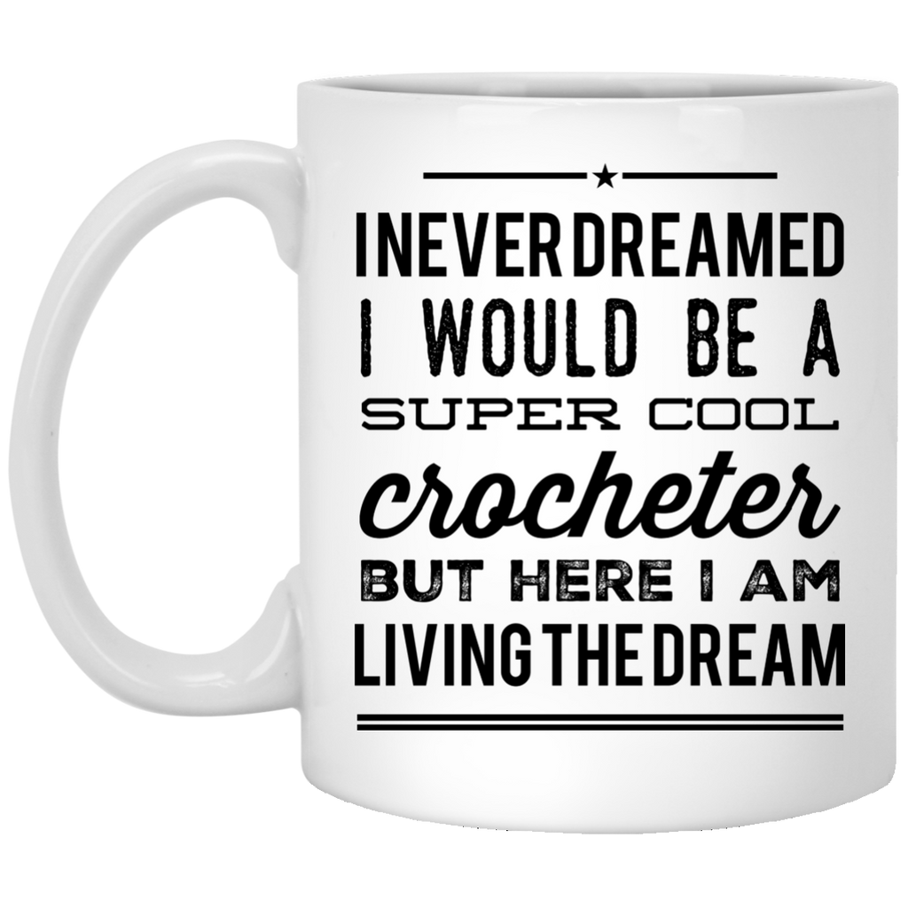 I never dreamed I would be a super cool crocheter but here i am living the dream  Mug