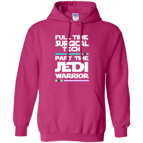 Full Time Surgical Tech Part Time Jedi Warrior Pullover Hoodie 8 oz