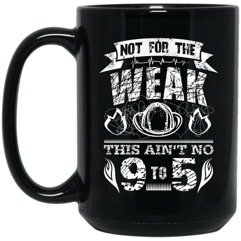 Not for the weak  Firefighter 15 oz. Black Mug