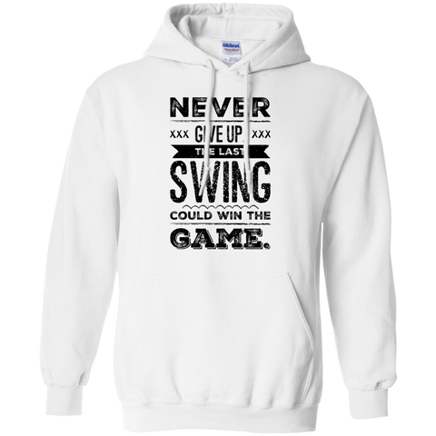 Never give up the last swing could win the game  Hoodie