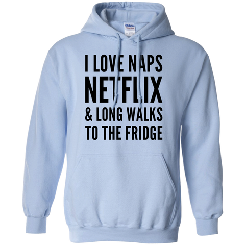 I Love Naps Netflix & Long Walks to the Fridge  Hoodie