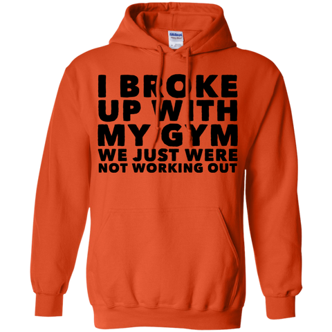 I Broke up with my Gym We just were not working out  Hoodie 8 oz.