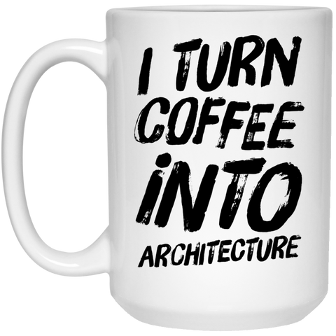I Turn coffee into architecture  Mug  - 15oz