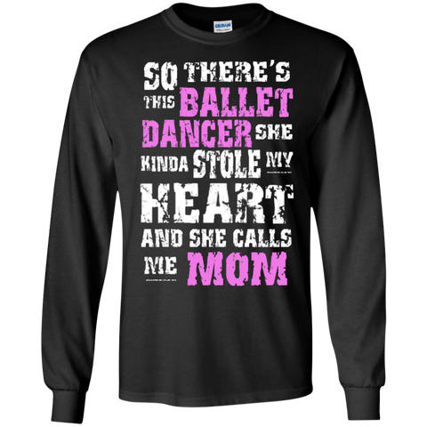 So There's This Ballet Dancer she kinda stole my Heart and she calls me Mom  Ultra Cotton Tshirt