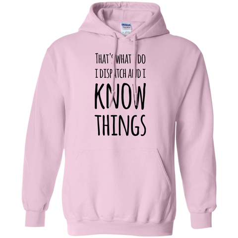 That's what i do i dispatch and i know things Hoodie