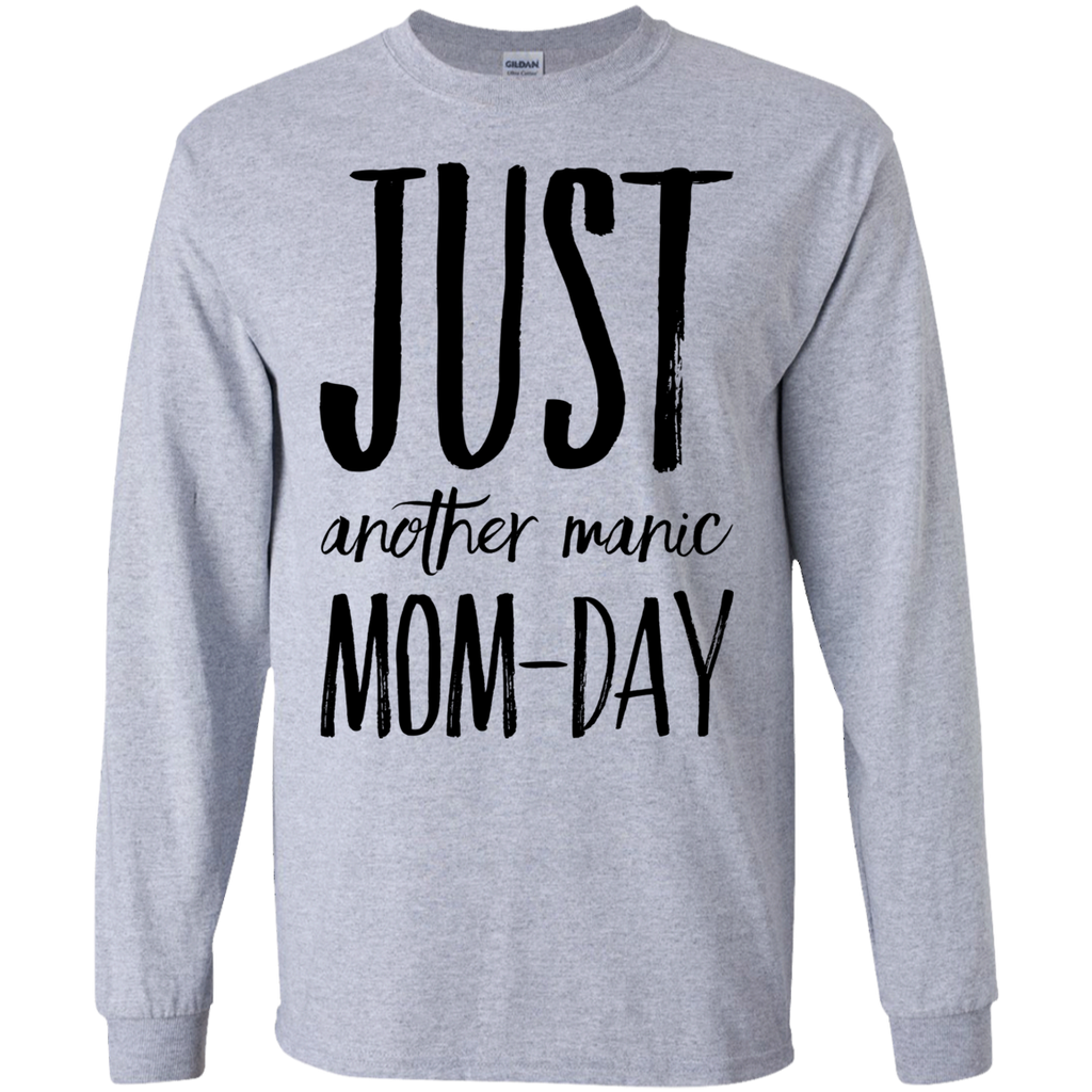 Just another Manic Mom-Day  LS Tshirt