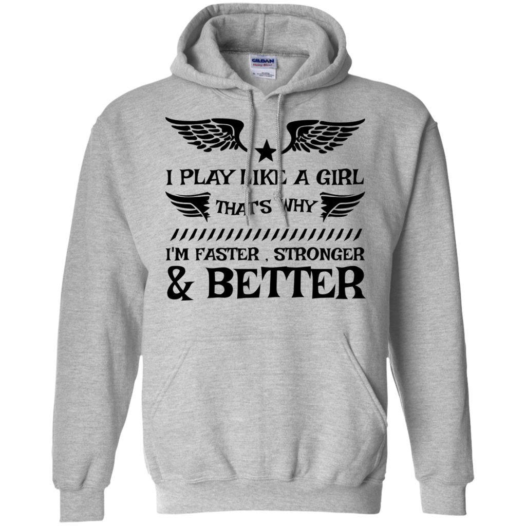 I Play like a girl That's why I'm faster , stronger & better  Hoodie 8 oz